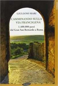 Il superfluo e l'essenziale sulla Via Francigena tratto dal libro di Giuliano Mari